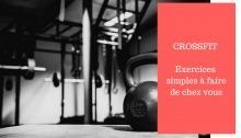 Démarrer le CrossFit avec Quelques Exercices Simples à Faire de Chez Vous (Moins Cher qu'un WOD en Salle)
