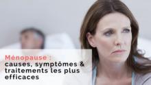 Ménopause : symptômes & traitements naturels pour mieux là vivre