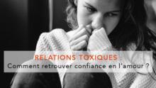 Comment retrouver confiance en l'amour après une relation toxique ?