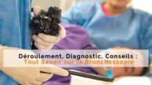 Déroulement, Diagnostic, Conseils : Tout Savoir sur la Bronchoscopie