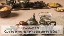 Que peut-on manger pendant le Ramadan ?